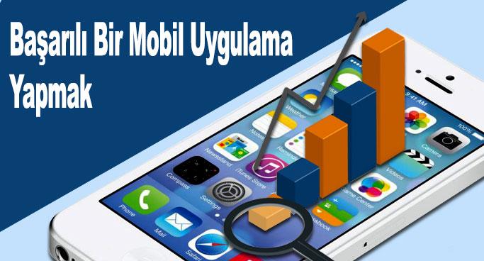 Başarılı Bir Mobil Uygulama Yapmak, Başarılı Bir Mobil Uygulama Geliştirme, Başarılı Bir Mobil Uygulama ile para kazanmak, Başarılı Bir Mobil Uygulama